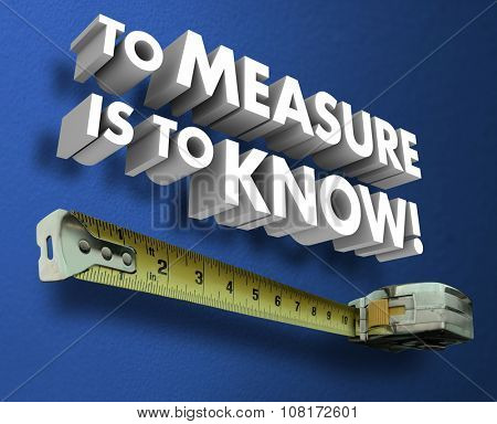 To Measure is to Know words in 3d letters and measuring tape to illustrate measurement of metrics or