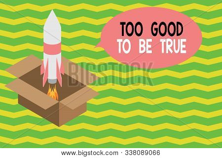Word writing text Too Good To Be True. Business concept for Extraordinarily Fantastic but Doubtful Unthinkable Fire launching rocket carton box. Starting up project. Fuel inspiration. stock photo