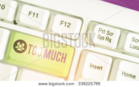 Handwriting text writing Too Much. Concept meaning an intolerable impossible or exhausting situation or experience. stock photo