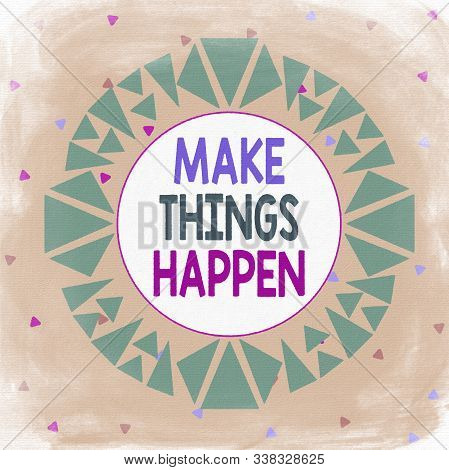 Word writing text Make Things Happen. Business concept for Exert Effort to Achieve and Fulfill something Go and Act Asymmetrical uneven shaped format pattern object outline multicolour design. stock photo