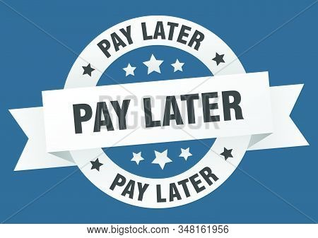 pay later ribbon. pay later round white sign. pay later stock photo