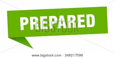 prepared speech bubble. prepared sign. prepared banner stock photo