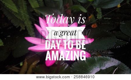 Inspirational quote-today is a great day to be amazing stock photo