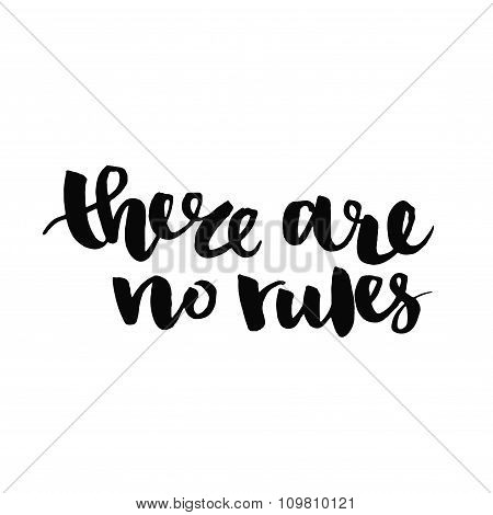 There are no rules.  Inspirational quote handwritten with black ink and brush, custom lettering for posters, t-shirts and cards. Vector calligraphy isolated on white background stock photo