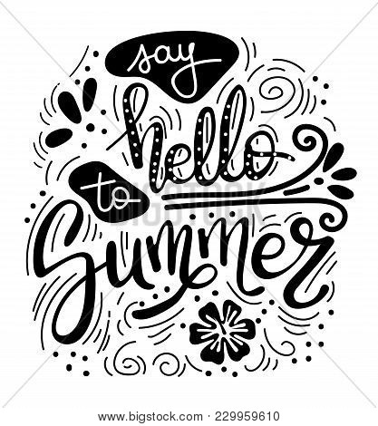 Say hello to summer. Summer quote. Handwritten for holiday greeting cards. Hand drawn illustration. Handwritten lettering. Hand Drawn lettering. Summer card design elements. Vector 10 eps stock photo