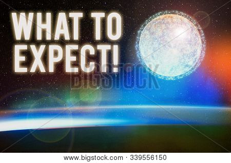 Conceptual hand writing showing What To Expect. Business photo text asking about regard something as likely to happen occur Elements of this image furnished by NASA. stock photo
