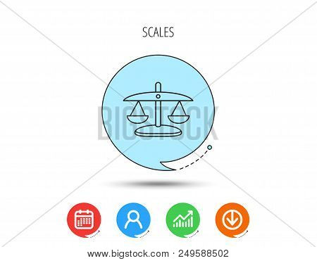 Scales of Justice icon. Law and judge sign. Measurement tool symbol. Calendar, User and Business Chart, Download arrow icons. Speech bubbles with flat signs. Vector stock photo