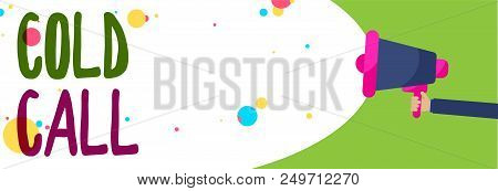 Handwriting text Cold Call. Concept meaning Unsolicited call made by someone trying to sell goods or services Man holding Megaphone loudspeaker screaming talk colorful speech bubble stock photo