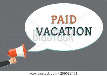 Word writing text Paid Vacation. Business concept for Sabbatical Weekend Off Holiday Time Off Benefits Man holding megaphone loudspeaker speech bubble message speaking loud. stock photo