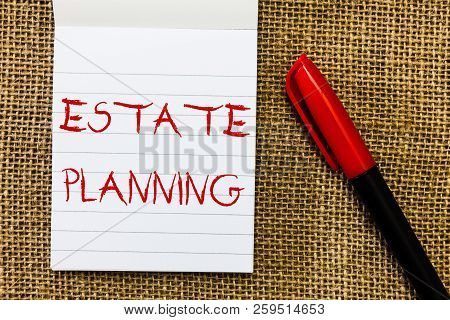 Handwriting text Estate Planning. Concept meaning The management and disposal of that person's estate. stock photo