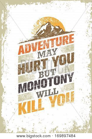 Adventure May Hurt You, But Monotony Will Kill You. Inspiring Creative Motivation Quote Template. Vector Typography Banner Design Concept On Grunge Texture Rough Background stock photo