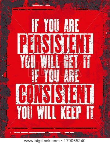Inspiring motivation quote with text If You Are Persistent You Will Get It If You Are Consistent You Will Keep It. Vector typography poster concept. Distressed old metal sign texture. stock photo