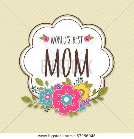 Colorful flowers decorated sticker, tag or label with text World\'s Best Mom for Happy Mother\'s Day c